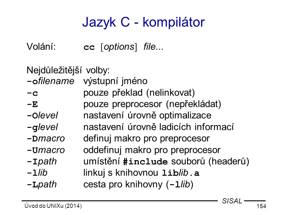 Jazyk C - kompilátor Volání: cc [options] file...